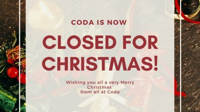 CODA NOW CLOSED FOR CHRISTMAS